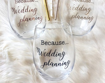 wine glass Because Wedding planning - ONE stemless glass - gift for bride, engaged, engagement, bridal shower gift. Customize the colors!