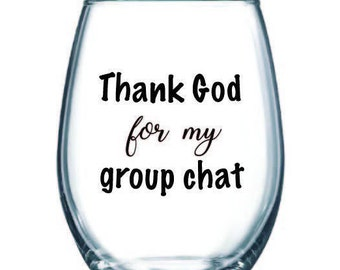 Thank God for my group chat wine glass - great gift for friend birthday, coworker, girfriends, bridesmaids