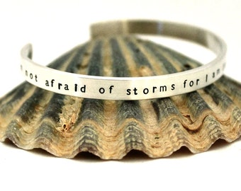 I Am NOT AFRAID of STORMS For I Am Learning How To Sail My Ship - Louisa May Alcott - Sterling Silver Cuff Bracelet - Free Shipping