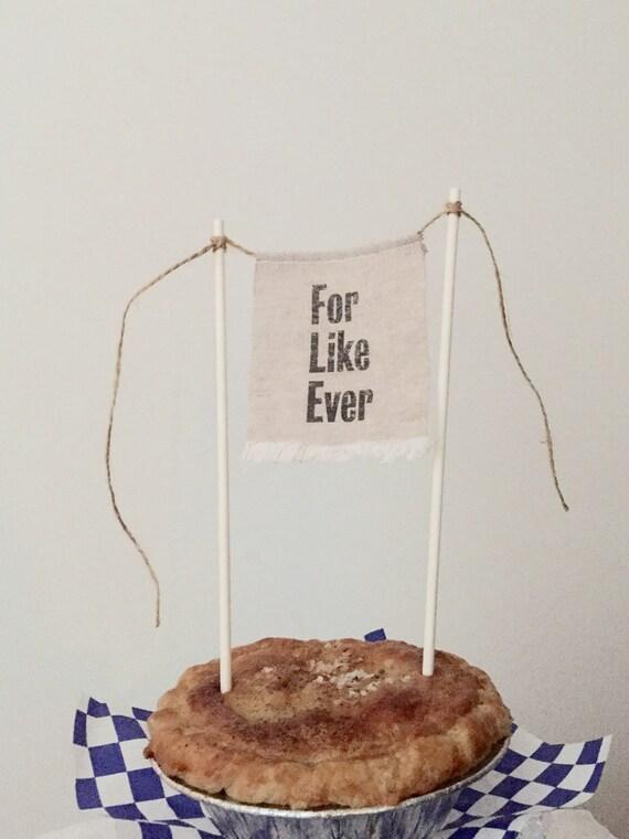 For Like Ever cake topper. wedding shower anniversary linen cake topper - For Like Ever Linen Banner Style cake decoration.