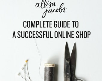 Etsy Success Business Guide to an Online Shop, Branding, Marketing, and Selling Advice for Etsy Sellers and Creative Entrepreneurs