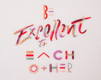 Be Excellent to Each Other embroidered artwork - giclee print, A3 size