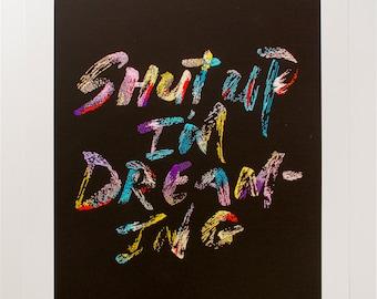 Shut Up I'm Dreaming giclee print, A3 size