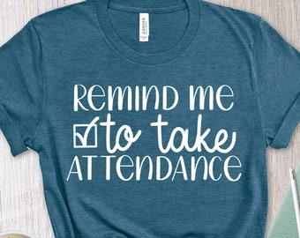 Teacher T-Shirt - Distance Learning Shirt - Remind Me To Take Attendance Tee Shirt