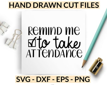 Distance Learning Teacher SVG -  Back to School Quote Cut Files - Remind Me to Take Attendance - SVG for Cricut