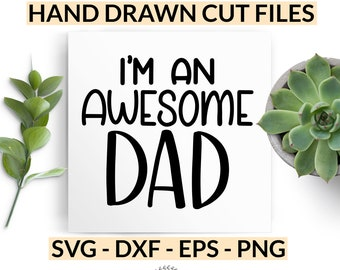 I'm an Awesome Dad svg - Father's Day Gift Idea - Hand Lettered Cut Files