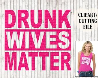 drunk wives matter svg, wife svg, funny svg, shirt svg, t shirt svg, wine glass sayings, quote cut file, mom svg, mama svg, vinyl designs