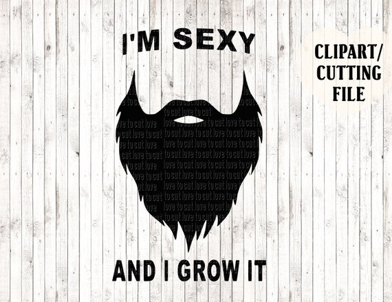 I M Sexy And I Grow It Svg File Beard Svg Dad Svg Etsy