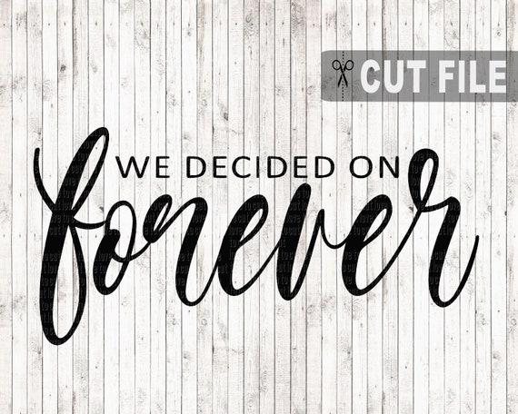 We Decided On Forever Svg Love Svg Home Svg Wedding Gift Etsy