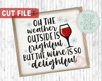 oh the weather outside is frightful but the wine is so delightful svg, funny wine svg, christmas song svg, wine svg designs, xmas sign svg