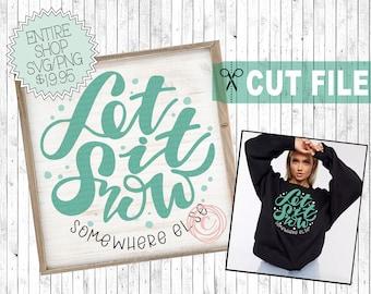 let it snow somewhere else svg file, cut file, cutting file, throw pillow svg, Christmas shirt svg, funny svg, winter sign svg, vinyl design