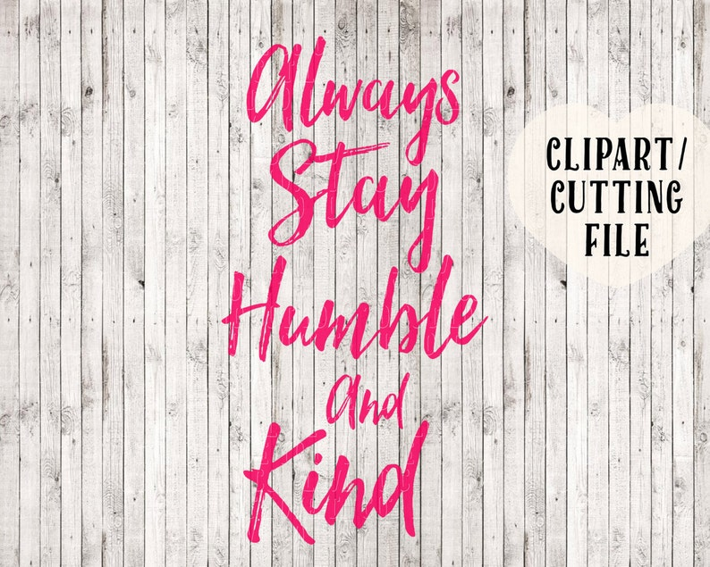 always stay humble and kind svg cut file, country song svg, southern svg,  svg designs, svg files sayings, quote svg, vinyl wall decal svg