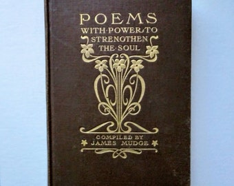 Vintage Poetry Book - Poems With Power To Strengthen The Soul - Compiled by James Mudge - Collected Works - Alcott - Blake - Eliot- 1909 HC