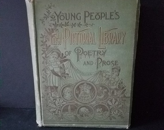 1888 Young Peoples New Pictorial Library of Poetry and Prose