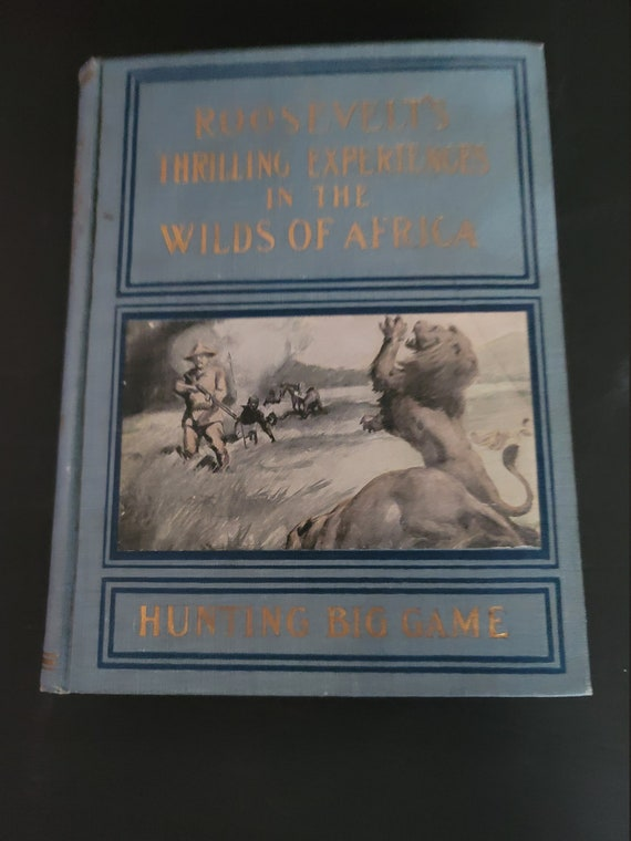 1909 First Edition Roosevelts Thrilling Experience in the Wilds of Africa