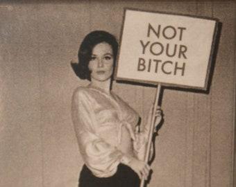 Old VINTAGE Antique I'm Not Your Bitch Photo Photograph Reprint