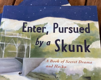 Enter, Pursued by a Skunk - a Book of Secret Drama and Haiku - benefits Cal Shakes!