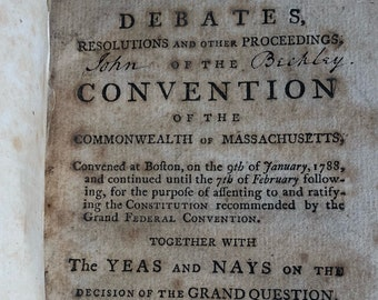 1788 Debates, Resolutions & Other Proceedings, of The Convention of the Commonwealth of MA to Which the Federal Constitution is Prefixed
