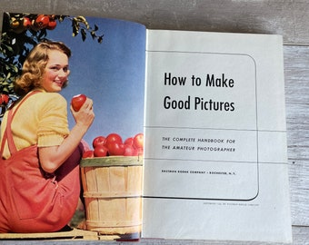 How to Make Good Pictures - A Handbook for the Everyday Photographer - Eastman Kodak 1940s Color Book