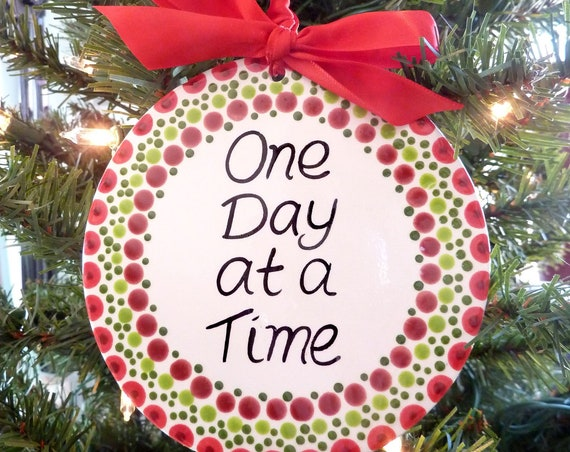 Hand Painted Ceramic Christmas Ornament - Hand Painted Ceramic One Day At A Time Christmas Ornament - AA Al-Anon Slogan - Recovery Gift