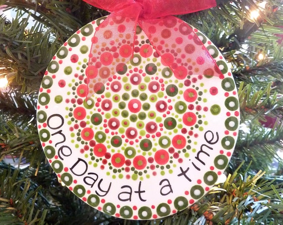 Hand painted Christmas Ornament - One Day At A Time Mandala Christmas Ornament - AA Al-Anon Slogan - Recovery Gift