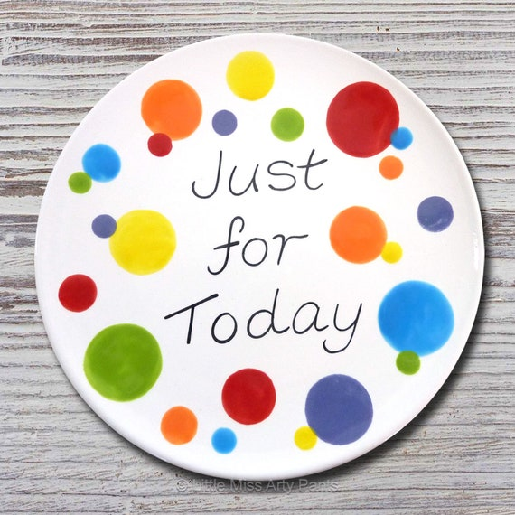 """Just for Today - AA/Al-Anon Recovery Plate - 8"""" plate - Al-Anon Slogan - Recovery Gift - Serenity Prayer - Ceramic plate - AA Slogan"""