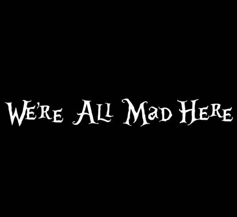 Alice in Wonderland Laptop or Car Decal We/'re All Mad Here