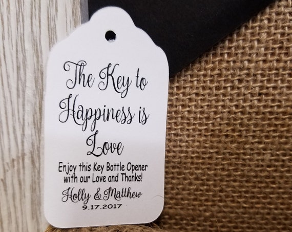 Key to Happiness is Love Enjoy this KEY bottle opener with our love and Thanks MEDIUM Tags Personalize with names and date