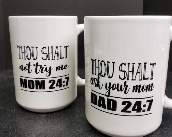 Mom and Dad Mugs 15oz Mug, coffee mug, coffee cup, tea, but first coffee, Thou Shalt not try me, mom 24:7, ask your mom, dad mug