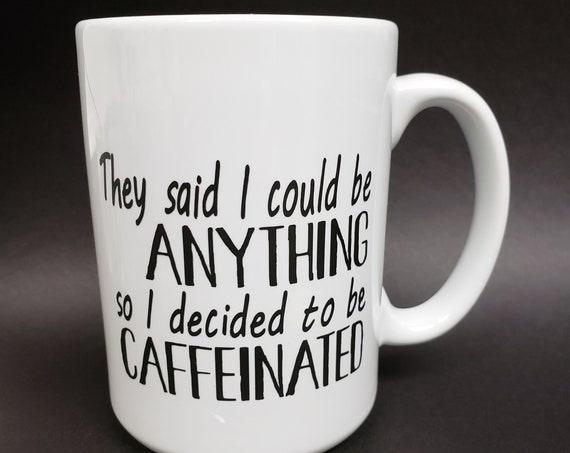 They Said I Could be Anything 14oz Mug coffee mug, morning coffee, coffee saying, coffee cup, caffeinated