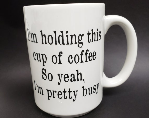 Im holding this cup of coffee so yeah Im pretty busy 14oz Mug coffee mug, morning coffee, coffee saying, coffee cup