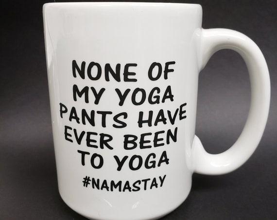 None of my Yoga Pants Have Ever Been to Yoga 14oz Mug coffee mug, morning coffee, coffee saying, coffee cup