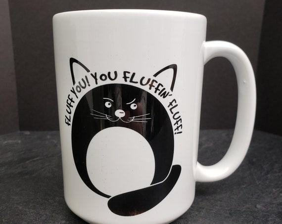 Fluffy Cat Fluff You 15oz Mug, coffee mug, coffee cup, tea, but first coffee