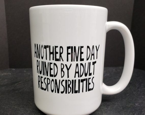 Another Fine Day Ruined by Adult Responsibilities 15oz Mug, coffee mug, coffee cup, tea, but first coffee