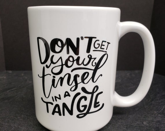Don't get your Tinsel in a Tangle 15oz Mug, coffee mug, coffee cup, tea, Holiday Coffee Mug, Santa,