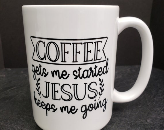Coffee gets me started Jesus keeps me going 15oz Mug, coffee mug, coffee cup, tea, coffee quote saying, visitor from heaven