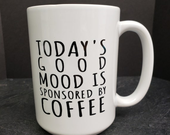 Todays Good Mood is Sponsored by Coffee 15oz Mug, coffee mug, coffee cup, tea,