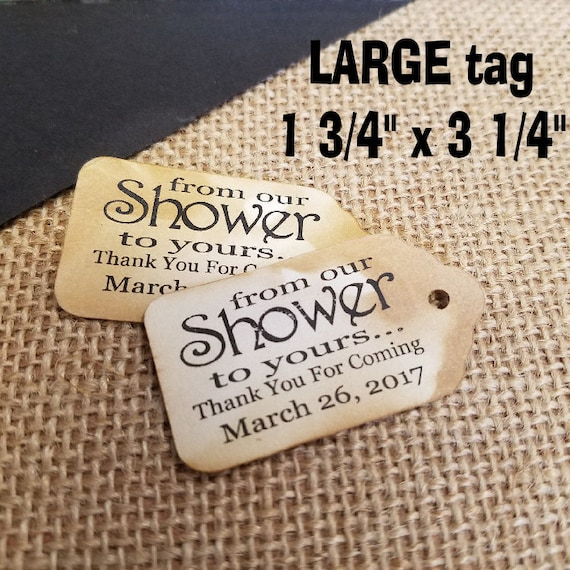 From Our Shower to Yours (my LARGE) 3 1/4 x 1 3/4 Tags Personalized Thank you for coming