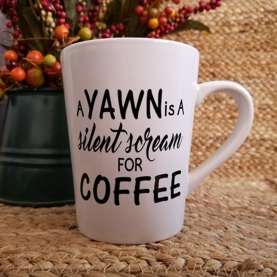 A yawn is a silent scream for coffee Mug and other Fun Quote Coffee Tea Mugs 14oz Mug coffee mug cup tea quote saying Choose your favorite