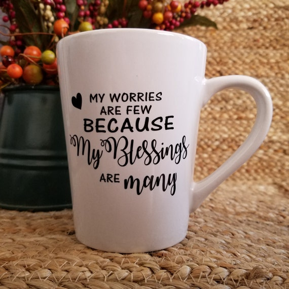 My worries are few because my blessings are many Inspirational Coffee Mugs 14oz Mug tea mug coffee cup tea cup Choose your favorite