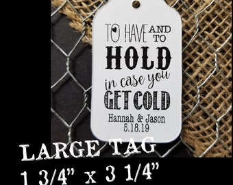 "To Have and to Hold in Case you get Cold (my LARGE tag) 1 3/4 "" x  3 1/4"" Tags blanket tag, keep warm, wedding shower"
