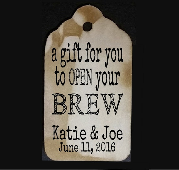 A Gift for you to open your Brew opener favor tag MEDIUM Tags Personalize with names and date Choose your Quantity MEDIUM