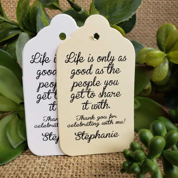"Life is only as good as the people you get to share it with (my MEDIUM tag) 1 3/8"" x 2 1/2"" Thank you for celebrating Birthday, Shower,"