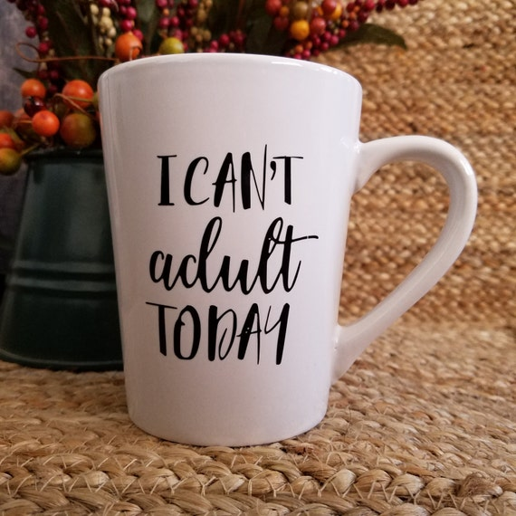 I cant adult  and other Fun Quote Coffee Tea Mugs 14oz Mug coffee mug cup tea cup quote saying Choose your favorite, I cant adult today