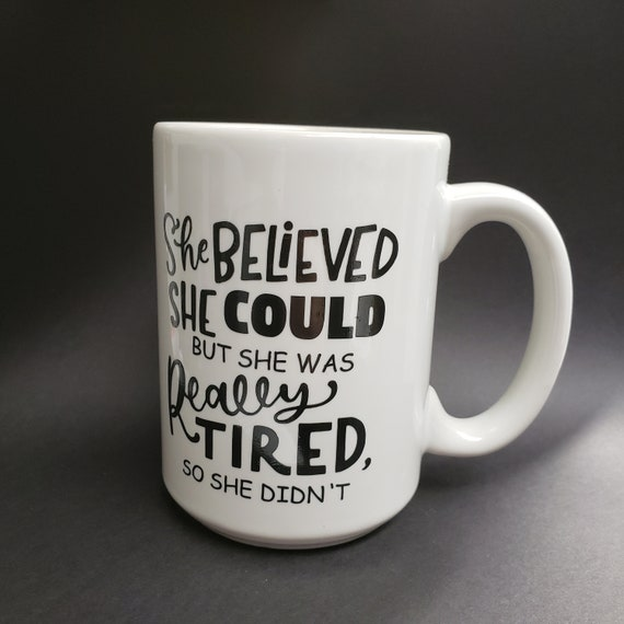 She Believed She Could but she was Really Tired Coffee Mugs 14oz Mug tea mug coffee cup tea cup quote saying Choose your favorite