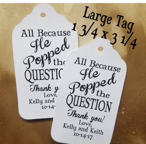 All Because he POPPED the Question favor tag LARGE Tags Personalize with names and date Choose your Quantity