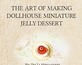 How To Tutorial - The Art of Making Dollhouse Miniature Jelly Dessert