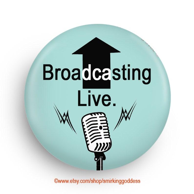 Broadcasting Live Funny Fridge Magnet or Pinback for HIm image 0