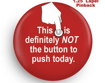 This is not the Button to Push Funny Pinback Lapel Pin