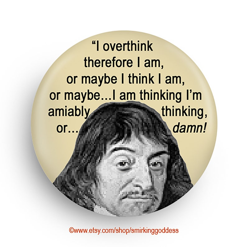 I Think Therefore I Am Funny Fridge Magnet or Pinback Fun image 0